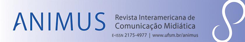 Animus - Revista Interamericana de Comunicação Midiática. E-ISSN 2175-4977. www.ufsm.br/animus